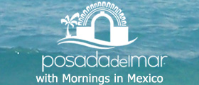 Posada del Mar with Mornings in Mexico